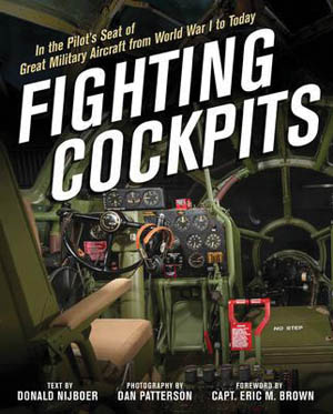 Fighting Cockpits: In the Pilot's Seat of Great Military Aircraft from World War I to Today (Donald Nijboer, Dan Patter- son and Capt. Eric M. Brown, Zenith Press, Minneapolis, MN, 2016, 224 pp., pho- tographs, bibliography, index, $40.00, hardcover).
