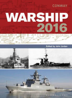 Warship 2016 (Edited by John Jordan, Con- way Military History, New York, 2016, 208 pp., maps, photographs, footnotes, $60.00, hardcover)